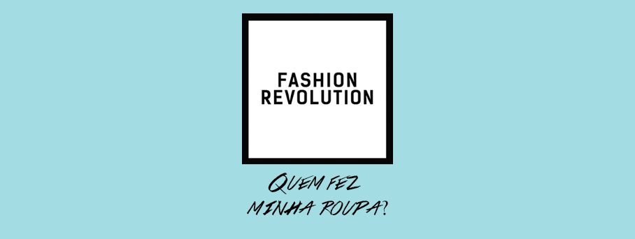 Fashion Revolution Brasil: #quemfezminhasroupas