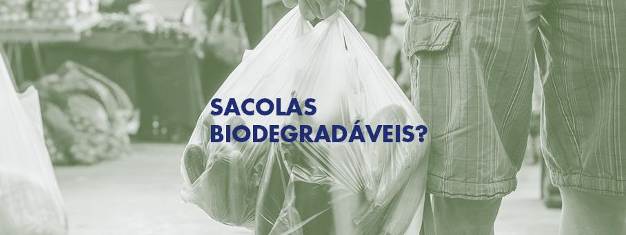 Vamos falar das sacolas biodegradáveis?