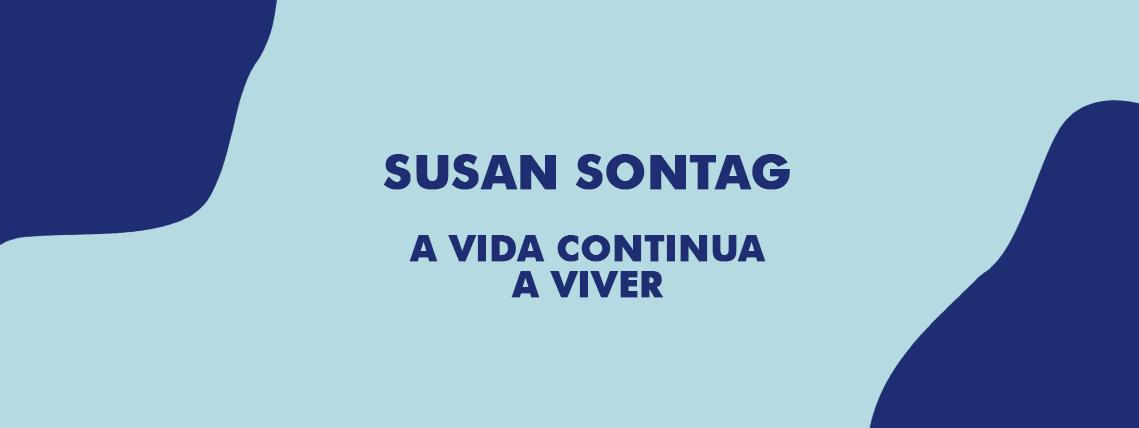 Susan Sontag: A vida continua a viver
