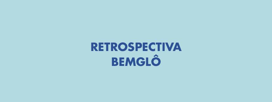 Retrospectiva Bemglô
