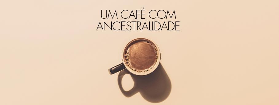 Um café com ancestralidade.