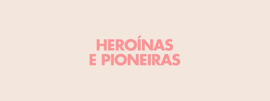 Heroínas e Pioneiras