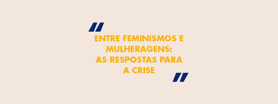 Entre feminismos e mulheragens: as respostas para a crise