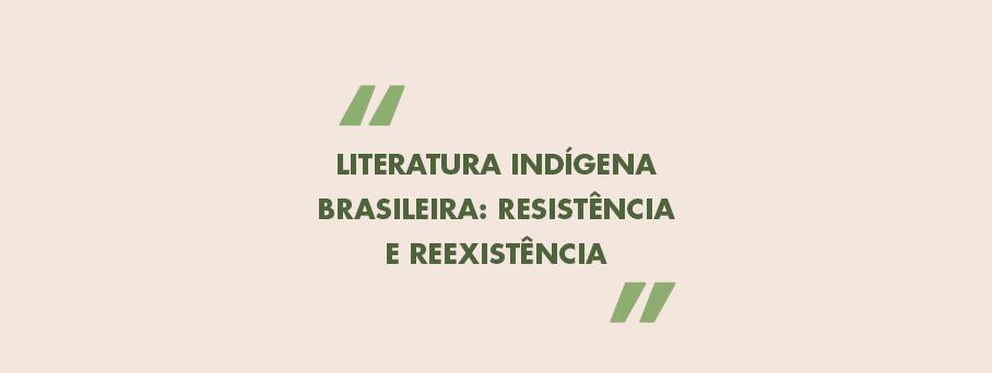 Literatura Indígena Brasileira: resistência e reexistência
