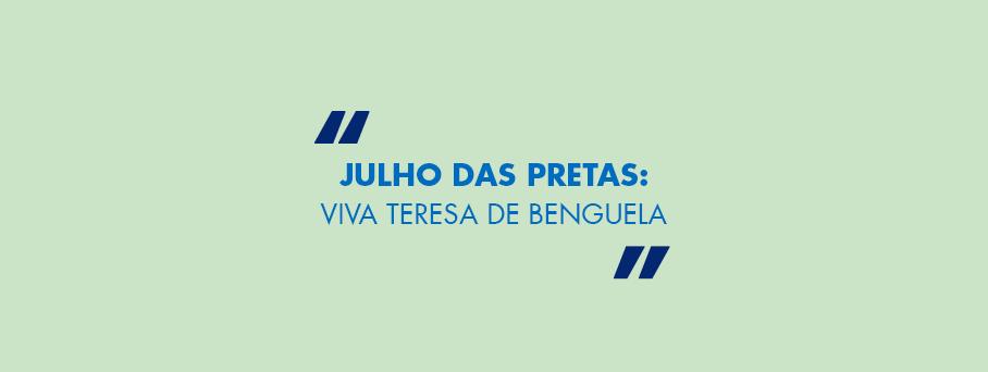 Julho das Pretas: Viva Tereza de Benguela!