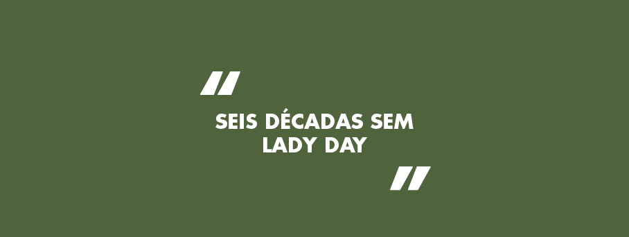 Seis décadas sem Lady Day