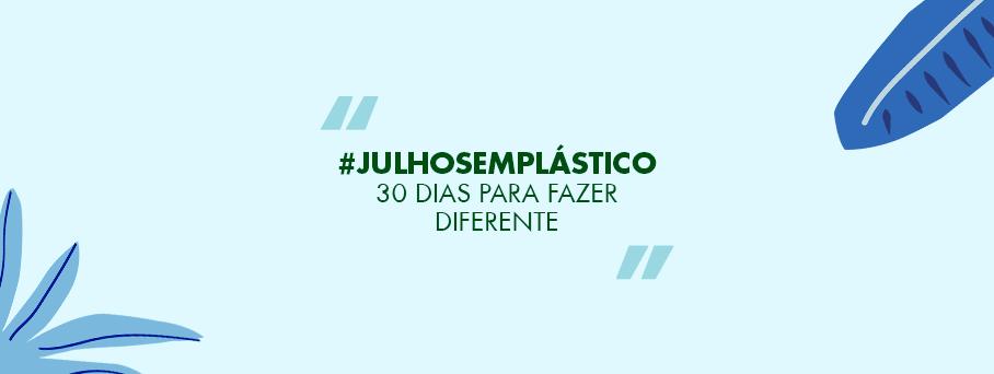 #JulhoSemPlástico: 30 dias para fazer diferente
