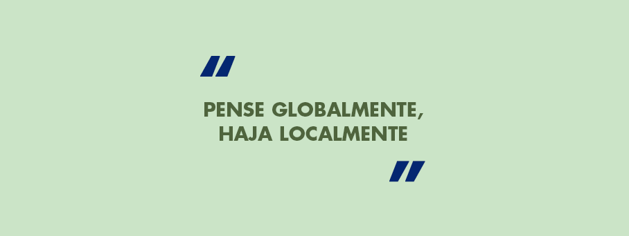 Pensar globalmente, agir localmente.